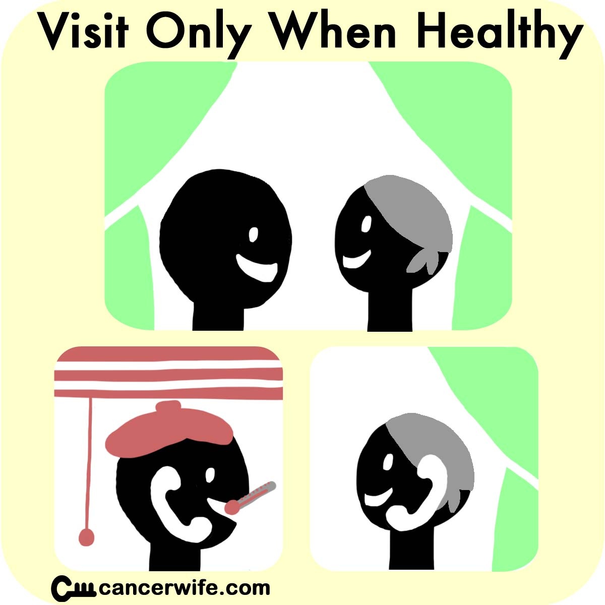 Tipsfor visitmg cancer patients, only visit when healthy